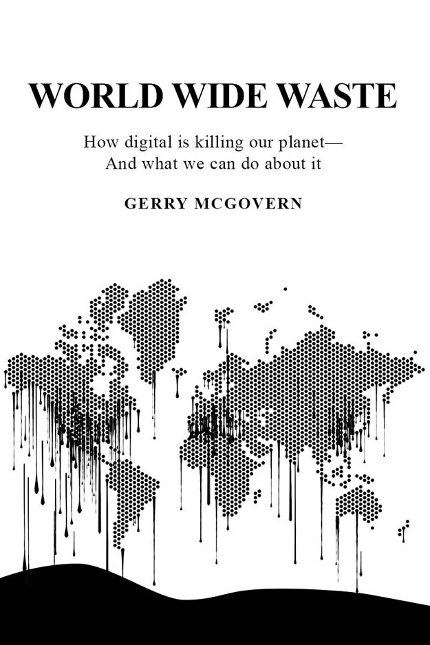 World Wide Waste: How Digital Is Killing Our Planet-and What We Can Do About It by Gerry McGovern
